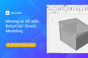Moving to 3D with BricsCAD Direct Modeling